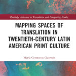 Book cover - Mapping Spaces of Translation in 20th century Latin American Print culture