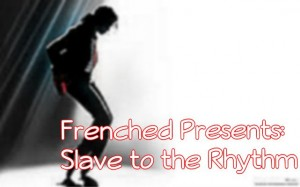 Frenched-Slave to the Rhythm